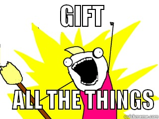 gift all the things
